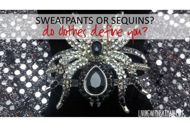 Sweatpants or Sequins? What do you prefer? People judge by appearance all the time but do clothes define you?