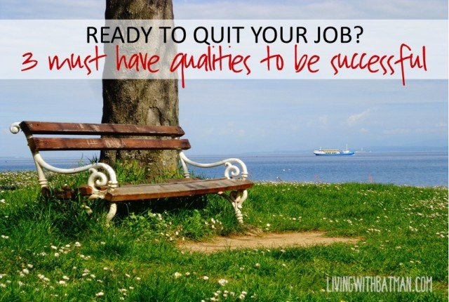 Sometimes you need more than money for the winning formula. Three qualities you need to possess to fulfil your dream and quit your job