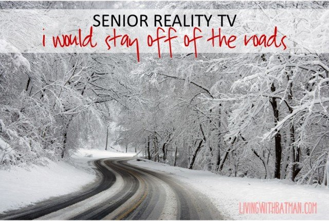 Is is mandatory as you get older to watch the weather channel and follow the traffic reports when you don't have anywhere to go? That is what I call, Senior Reality TV.
