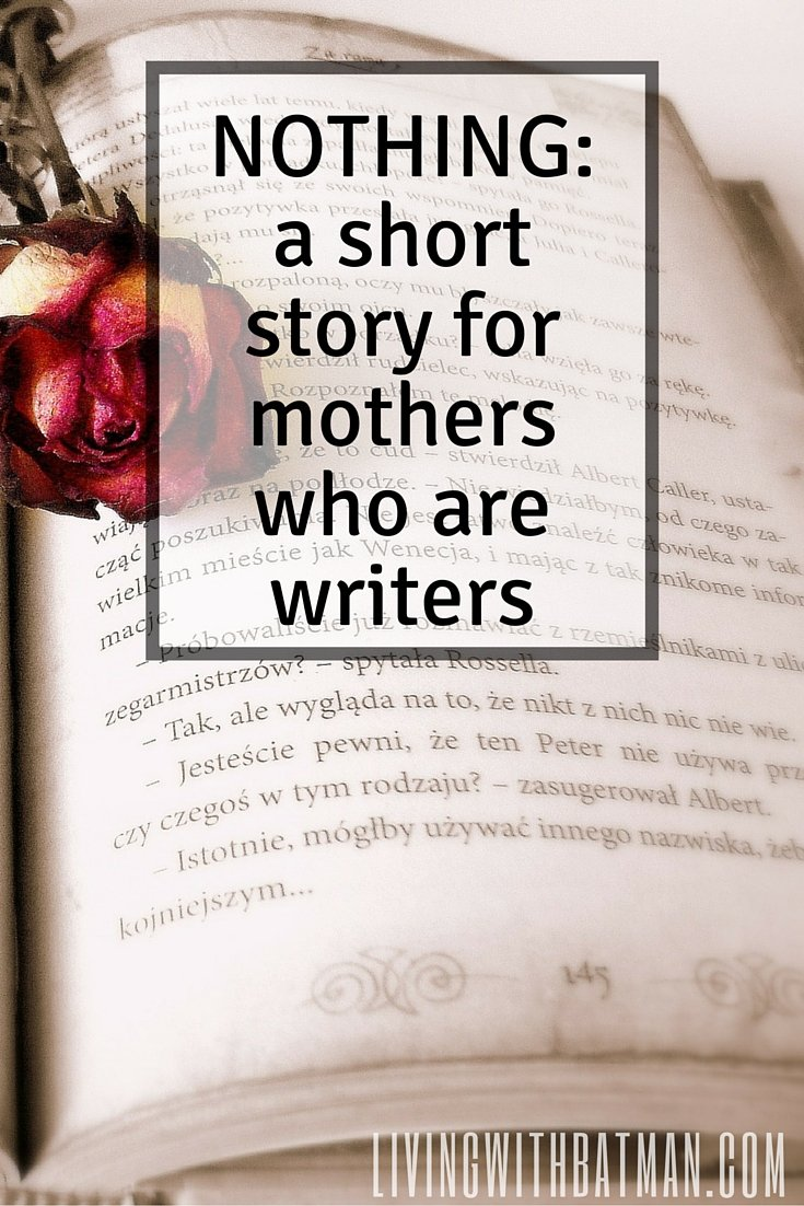 Mothers who are writers can never find the time to write!