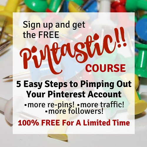 Sign up and get the FREE Pintastic Course! 5 Easy steps to pimping out your Pinterest Account.
