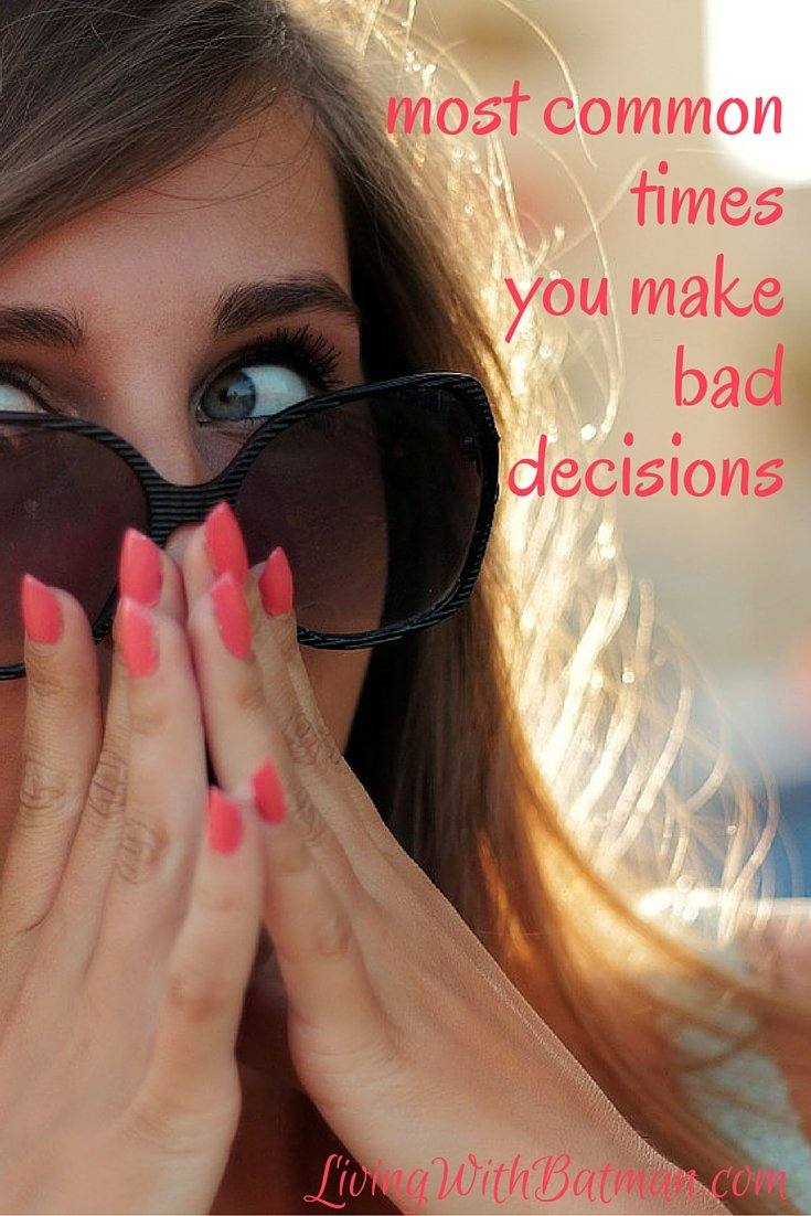 Do you find yourself continuously making bad decisions? Check out the times you should avoid making choices that can affect your future happiness.
