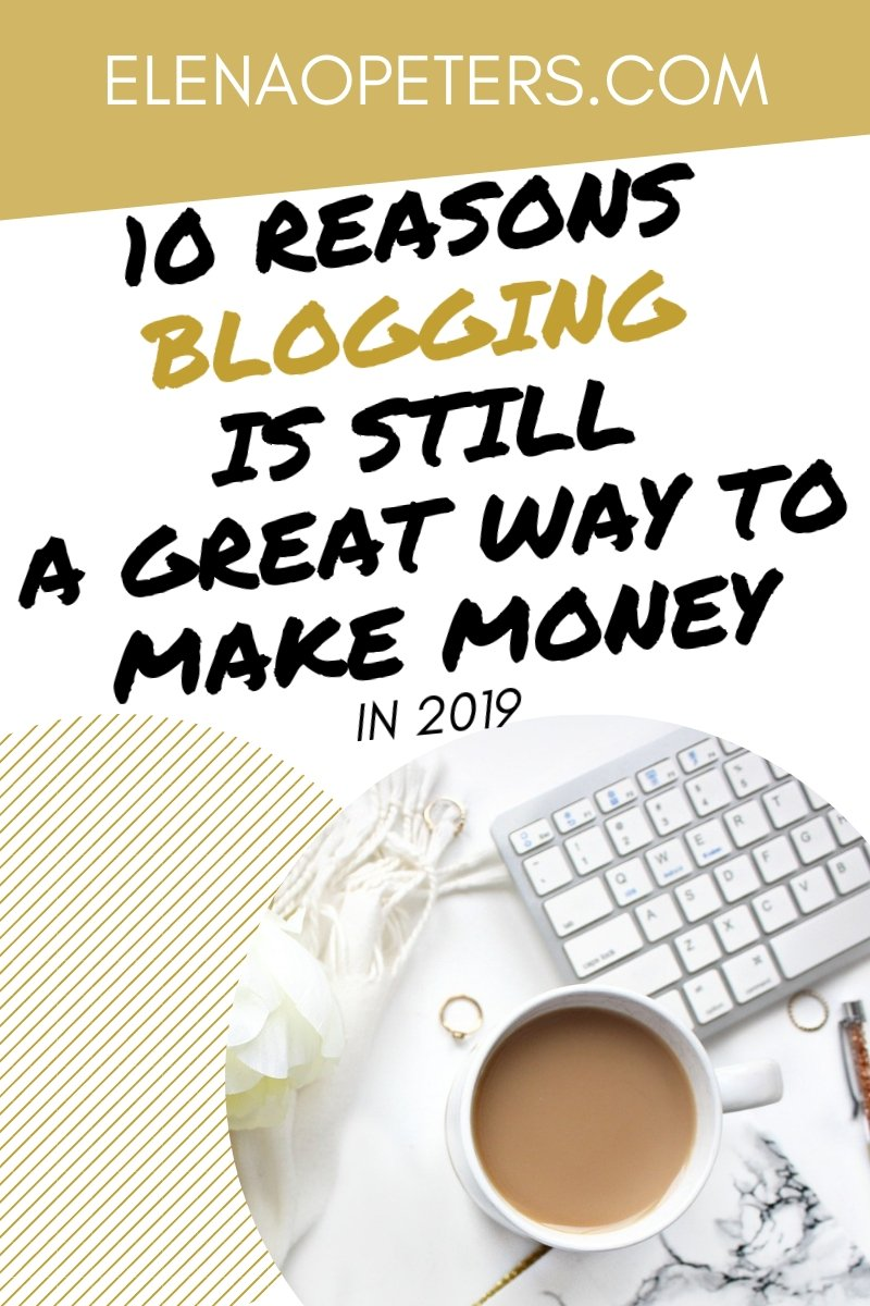 Do you think blogging is dead? It totally isn't! Here are 10 reasons why blogging is a great way to make money in 2019 #blogging #makemoneyonline