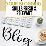 Blogging is ever changing. What worked years ago, just doesn't cut it anymore. Here are ways to make sure you keep your blog fresh and relevant for years to come.